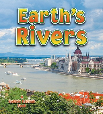 Earth's Rivers By Kalman, Bobbie