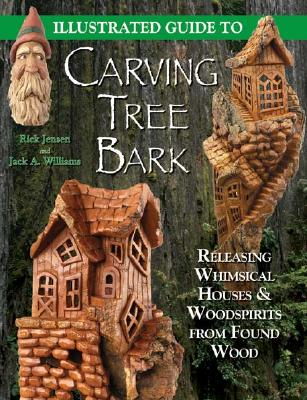 Illustrated Guide to Carving Tree Bark By Jensen, Rick/ Williams, Jack A. (PHT)